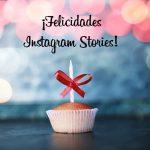 ¡Muchas felicidades Instagram Stories!